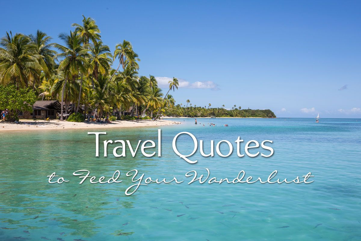 Travel Quote Of The Week: 60 Travel Quotes To Feed Your Wanderlust