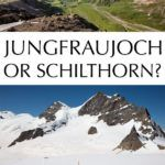 Jungfraujoch or Schilthorn Switzerland